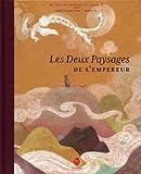Les deux paysages de l'empereur : une histoire librement inspirée d'une anecdote ancienne mettant en scène deux célèbres peintres chinois de la dynastie des Tang