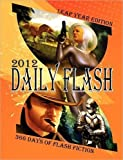 Daily Flash 2012: 366 Days of Flash Fiction (Leap Year Edition)  Amazon.Com Rank: # 2,713,183  Click here to learn more or buy it now!