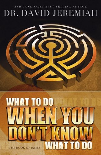 What To Do When You Don'T Know What To Do: The Book Of James