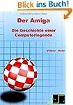Der Amiga: Die Geschichte einer Compu...