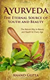 Ayurveda, the Eternal Source of Youth and Beauty: The Natural Way to Beauty and Health for Every Age