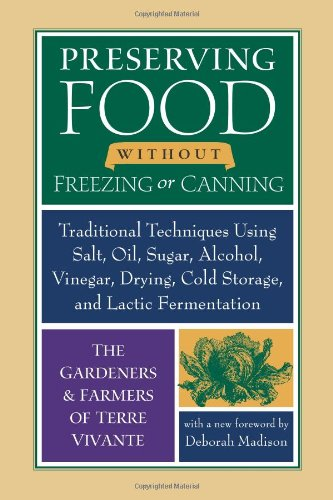 Preserving Food without Freezing or Canning: Traditional Techniques Using Salt, Oil, Sugar, Alcohol, Vinegar, Drying, Cold Storage, and Lactic Fermentation