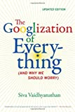 Googlization of Everything-Updated Edition (12) by Vaidhyanathan, Siva [Paperback (2012)] (0520272897) by Vaidhyanathan