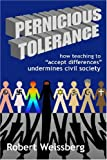 img - for Pernicious Tolerance: How Teaching to Accept Differences Undermines Civil Society book / textbook / text book