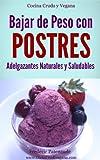 Bajar de Peso con Postres Adelgazantes Saludables y Naturales: Cocina Cruda para Veganos y Vegetarianos