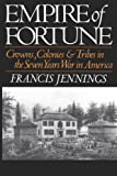 Empire of Fortune: Crowns, Colonies, and Tribes in the Seven Years War in America (Reprint)