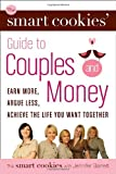 img - for The Smart Cookies' Guide to Couples and Money: Earn More, Argue Less, Achieve the Life You Want . . . Together book / textbook / text book