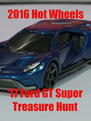 2016 Hot Wheels '17 Ford GT Super Treasure Hunt
