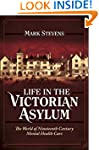 Life in the Victorian Asylum: The Wor...