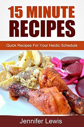 Jennifer Lewis - 15 Minute Recipes: Quick Recipes For Your Hectic Schedule