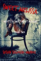 Sweet Melissa: What's So Sweet About Melissa (Book Two 2)