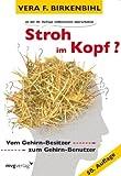 Stroh im Kopf?: Vom Gehirn-Besitzer zum Gehirn-Benutzer - Vera F. Birkenbihl