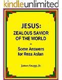 Jesus:  Zealous Savior of the World - Some Answers for Reza Aslan