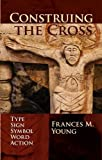 img - for Construing the Cross: Type, Sign, Symbol, Word, Action book / textbook / text book