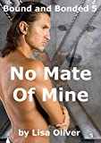 No Mate of Mine (Bound and Bonded Series Book 5) (English Edition)