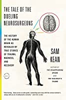 The Tale of the Dueling Neurosurgeons: The History of the Human Brain as Revealed by True Stories of Trauma, Madness, and Recovery (English Edition)