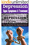 Depression: Signs Symptoms & Treatment - You Can Break Free From Depression Forever! (depression cure,severe depression, depression free,anxiety disorder) (English Edition)
