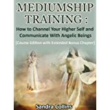 Mediumship Training : How to Channel Your Higher Self and Communicate With Angelic Beings ~ Sandra Collins