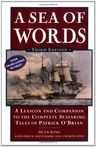 A Sea of Words, Third Edition: A Lexicon and Companion to the Complete Seafaring Tales of Patrick O'Brian written by Dean King