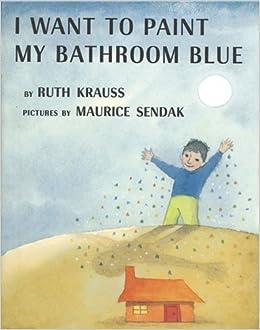 I Want To Paint My Bathroom Blue Ruth Krauss Maurice Sendak 9780060286347 Books