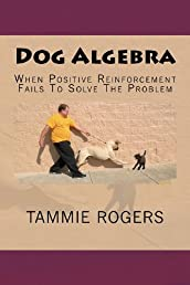 Dog Algebra: When Positive Reinforcement Fails To Solve The Problem (Volume 1)