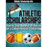 Athletic Scholarships: (Step By Step Blueprint For Playing College Sports Book 1) ~ Athletic Scholarship Info