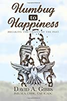 Humbug To Happiness: Breaking The Chains of the Past