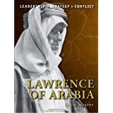 Lawrence of Arabia: The background, strategies, tactics and battlefield experiences of the greatest commanders of history ~ David Murphy