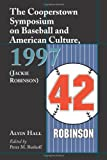 The Cooperstown Symposium on Baseball and American Culture: 1997 (Jackie Robinson) (Cooperstown Symposium on Baseball & American Culture)
