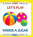Lets Play/Vamos a Jugar: Chubby Board Books in English and Spanish (English Chubby Spanish =) (Spanish Edition)