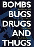 Bombs, Bugs, Drugs, and Thugs: Intelligence and America's Quest for Security (081474253X) by Johnson, Loch K.