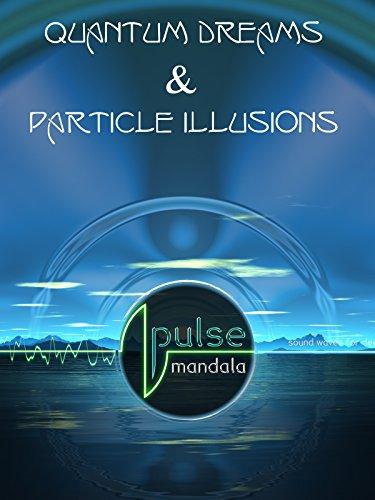 Pulse Mandala : Quantum Dreams & Particle Illusions