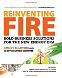 img - for Reinventing Fire: Bold Business Solutions for the New Energy Era 1st (first) Edition by Amory Lovins, Rocky Mountain Institute published by Chelsea Green Publishing (2011) book / textbook / text book
