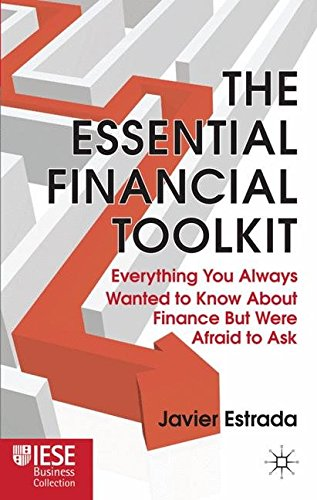 The Essential Financial Toolkit: Everything You Always Wanted to Know about Finance But Were Afraid to Ask (IESE Business Collection)