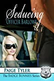 Seducing Officer Barlowe (The Badge Bunnies Series - Book 1)