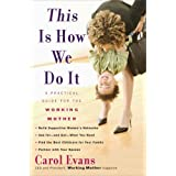 This Is How We Do It: A Practical Guide for the Working Mother