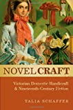 Novel Craft: Victorian Domestic Handicraft and Nineteenth-Century Fiction