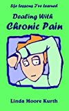 img - for Life Lessons I've Learned Dealing with Chronic Pain (Life Lesson I've Learned) book / textbook / text book