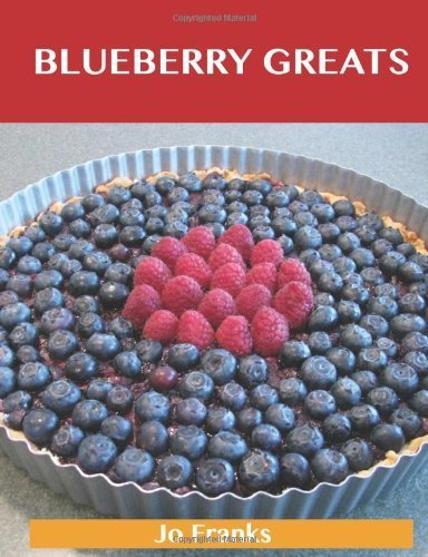 Blueberry Greats: Delicious Blueberry Recipes, The Top 93 Blueberry Recipes by Franks, Jo (2012) Paperback