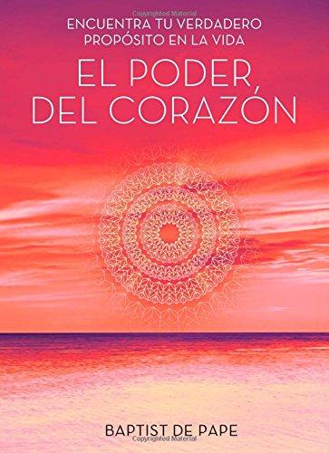 El Poder del Corazon: Encuentra Tu Verdadero Proposito en la Vida = The Power of the Heart (Atria Espanol)
