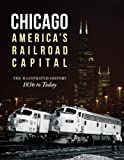 img - for Chicago: America's Railroad Capital: The Illustrated History, 1836 to Today book / textbook / text book