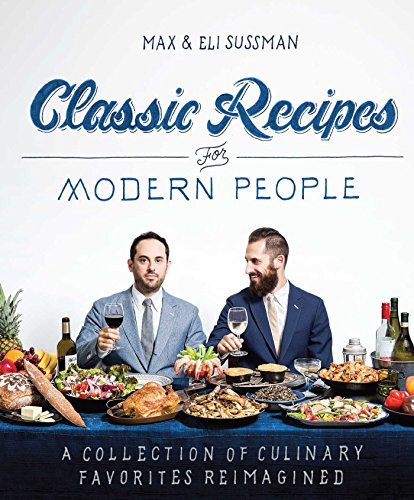 Classic Recipes for Modern People by Max Sussman, Eli Sussman