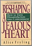 Reshaping a Jealous Heart: How to Turn Dissatisfaction into Contentment (0830816291) by Fryling, Alice