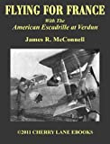 FLYING FOR FRANCE: With the American Escadrille at Verdun [Illustrated]