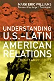 img - for Understanding U.S.-Latin American Relations: Theory and History by Mark Eric Williams (2011-08-19) book / textbook / text book