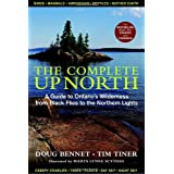 The Complete Up North: A Guide to Ontario's Wilderness from Black Flies to the Northern Lightsby Doug Bennet