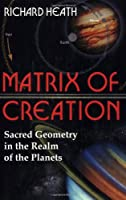 The Matrix of Creation: Sacred Geometry in the Realm of the Planets