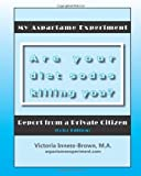 img - for My Aspartame Experiment: Report from a Private Citizen (Color Edition) [Paperback] [2010] (Author) M.A., Victoria Inness-Brown, Gini Energy, Cher Gilmore, Lalchumi Ralte, Damien Andrews, Sally Altman book / textbook / text book