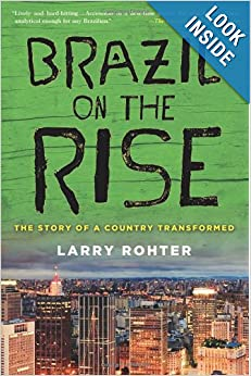 Brazil on the Rise: The Story of a Country Transformed by Larry Rohter