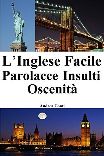 L'Inglese Facile Parolacce Insulti Oscenità Imparare l'Inglese Corso di Inglese Conversazione Inglese Lin PDF